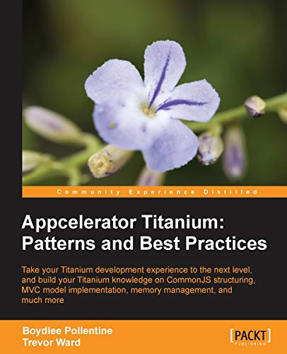 Appcelerator Titanium: Patterns and Best Practices: Trevor Ward, Boydlee Pollentine