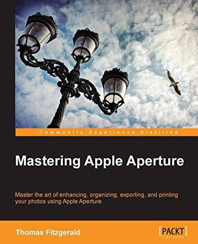 9781849693561: Mastering Apple Aperture