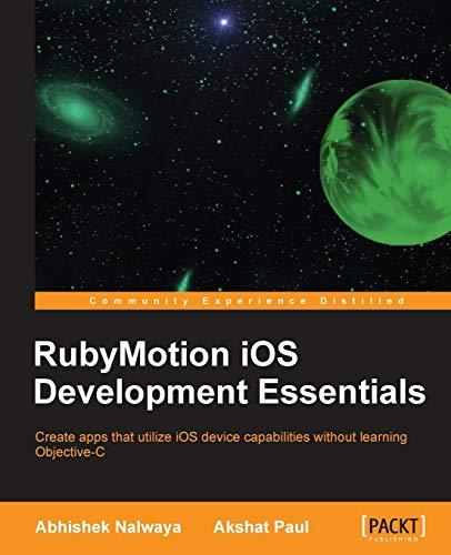RubyMotion iOS Development Essentials: Nalwaya, Abhishek; Paul, Akshat