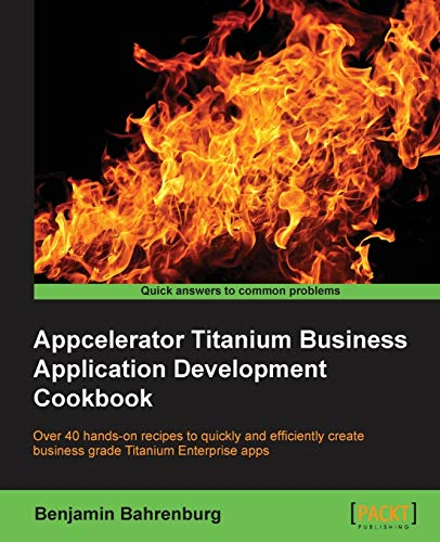 9781849695343: Appcelerator Titanium Business Application Development Cookbook
