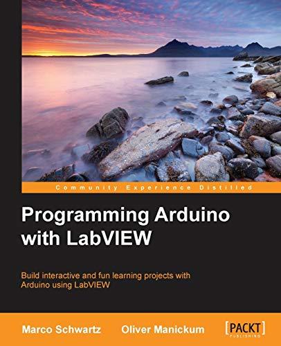 Programming Arduino with LabVIEW: Marco Schwartz; Oliver Manickum