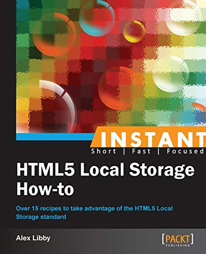 Instant HTML5 Local Storage How-to (Paperback): Alex Libby