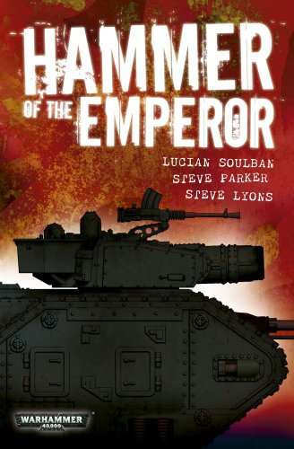 Hammer of the Emperor: An Imperial Guard Omnibus (Warhammer 40,000): Soulban, Lucien; Lyons, Steve;...