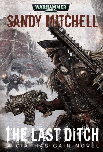 The Last Ditch (Ciaphas Cain) Warhammer 40,000 Novels:: Mitchell, Sandy