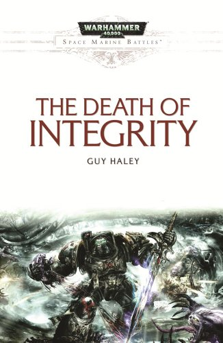 The Death of Integrity (Space Marine Battles): Haley, Guy