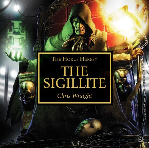 The Sigillite (The Horus Heresy): Wraight, Chris