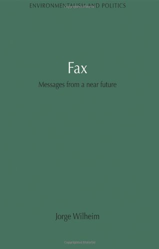 9781849710046: Fax: Messages from a near future (Environmentalism and Politics Set) (Volume 5)