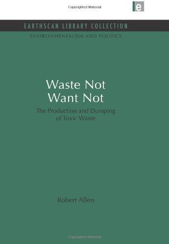 9781849710084: Waste Not Want Not: The Production and Dumping of Toxic Waste (Environmentalism and Politics Set)