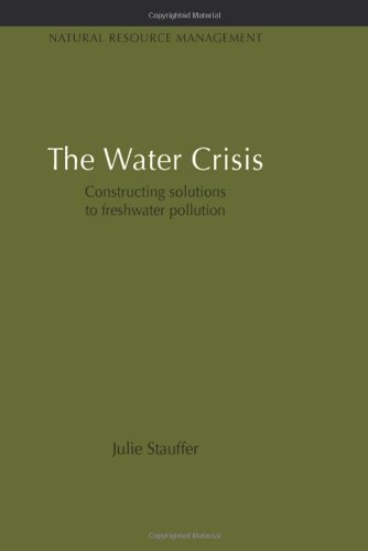 9781849710183: The Water Crisis: Constructing Solutions to Freshwater Pollution (Earthscan Library Collection: Natural Resource Management Set)