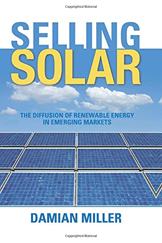 Selling Solar: The Diffusion of Renewable Energy in Emerging Markets (Paperback): Damian Miller