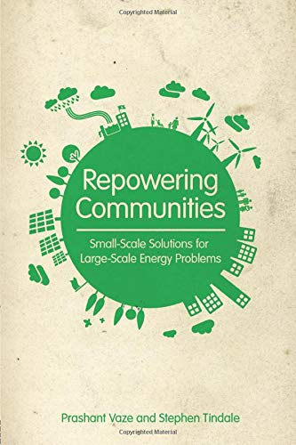 9781849712675: Repowering Communities: Small-Scale Solutions for Large-Scale Energy Problems