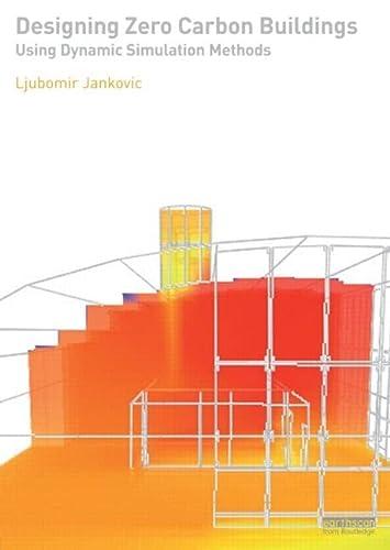 Designing Zero Carbon Buildings Using Dynamic Simulation Methods: Jankovic, Ljubomir