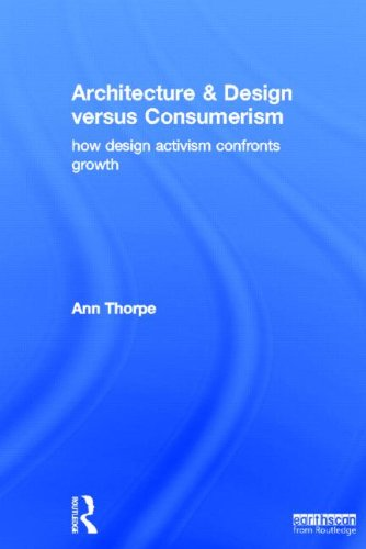 9781849713559: Architecture & Design versus Consumerism: How Design Activism Confronts Growth