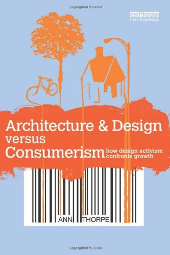 9781849713566: Architecture & Design versus Consumerism: How Design Activism Confronts Growth