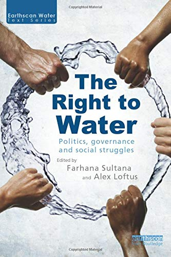 The Right to Water: Politics, Governance and Social Struggles (Earthscan Water Text)