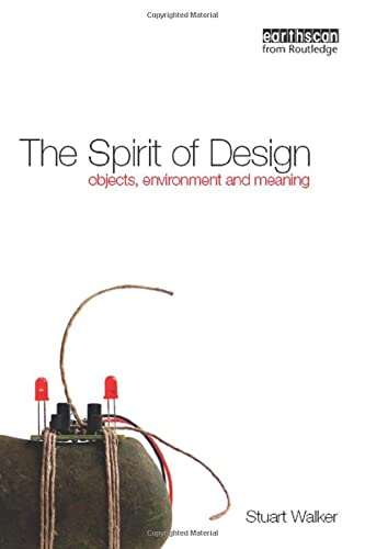 The Spirit of Design: Objects, Environment and Meaning: Walker, Stuart