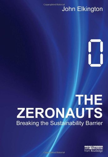 The Zeronauts: Breaking the Sustainability Barrier (1849713979) by Elkington, John