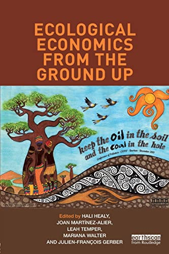 Ecological Economics from the Ground Up: Healy, Hali & Martinez-Alier, Joan & temper, Leah & Walter...