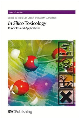 In Silico Toxicology: Principles And Applications (Issues In Toxicology)