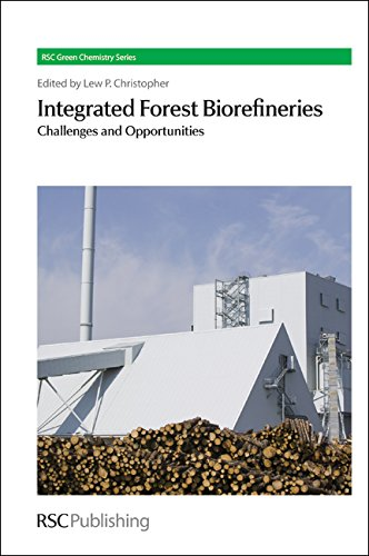 Integrated Forest Biorefineries: Challenges and Opportunities (Green Chemistry Series): Royal ...