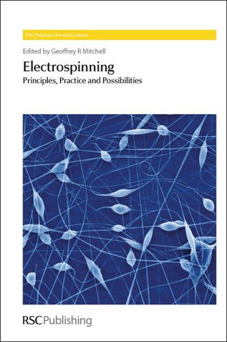 Electrospinning: Principles, Practice and Possibilities (RSC Polymer: Mitchell, Geoffrey R
