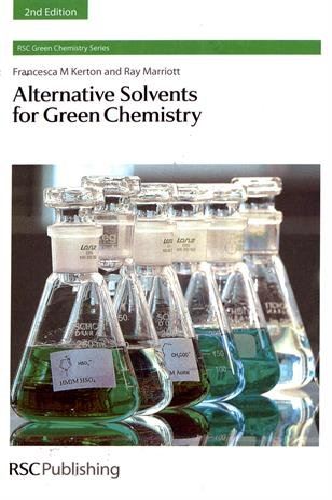 Alternative Solvents for Green Chemistry (RSC Green Chemistry): Francesca M. Kerton