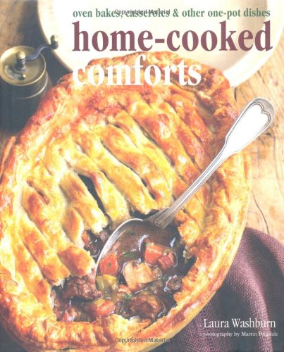 Home-Cooked Comforts: Oven Bakes, Casseroles & Other One-Pot Dishes: Laura Washburn