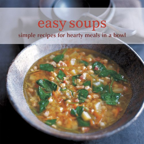 9781849750455: Easy Soups: Simple Recipes for Hearty Meals in a Bowl