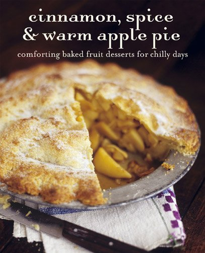 9781849750547: Cinnamon, Spice, & Warm Apple Pie: Comforting Baked Fruit Desserts for Chilly Days