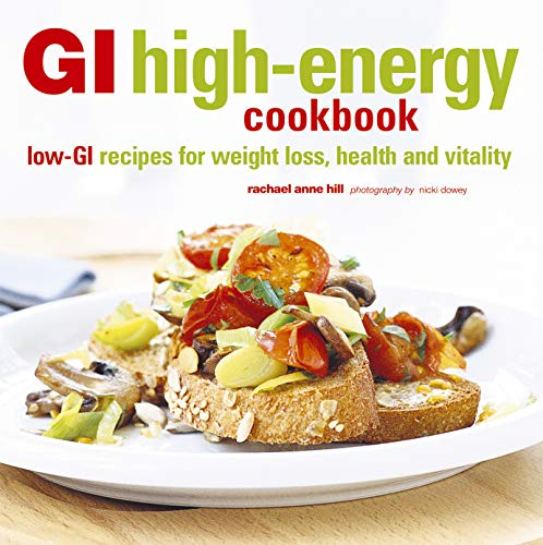 GI High-Energy Cookbook: Low-GI Recipes for Weight Loss, Health and Vitality: Rachael Anne Hill