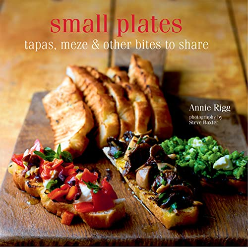 Small Plates: Tapas, Meze Etc and Other: Rigg, Annie