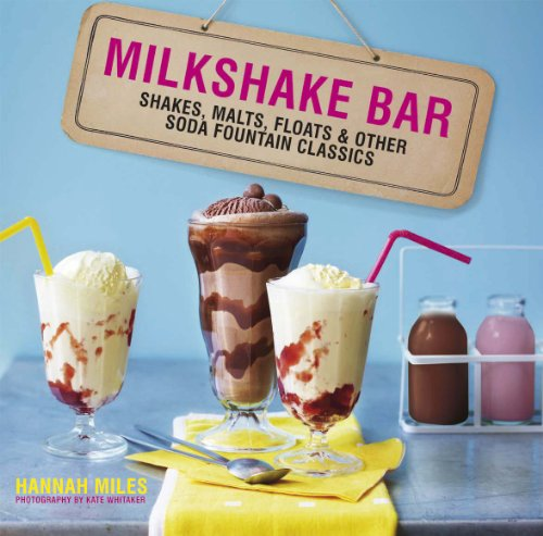 9781849751919: Milkshake Bar: Shakes, Malts, Floats and Other Soda Fountain Classics