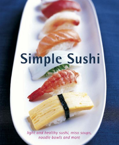9781849752169: Simple Sushi: Light and healthy sushi, miso soups, noodle bowls and more