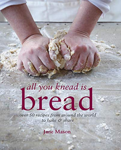 9781849752572: All You Knead is Bread: Over 50 recipes from around the world to bake & share