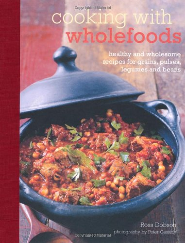 9781849753340: Cooking With Wholefoods: Healthy and Wholesome Recipes for Grains, Pulses, Legumes and Beans