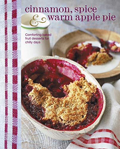 9781849754330: Cinnamon, Spice & Warm Apple Pie: comforting baked fruit desserts for chilly days