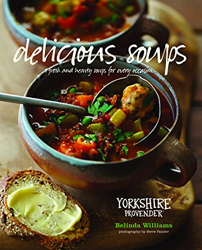 Delicious Soups: Glorious Recipes for Fresh and Hearty Soups for Every Occasion: Belinda Williams