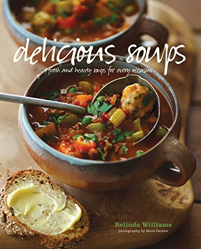 Delicious Soups: Fresh and Hardy Soups for Every Occasion: Williams, Belinda