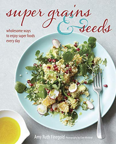 9781849754880: Super Grains and Seeds: Wholesome ways to enjoy super foods every day