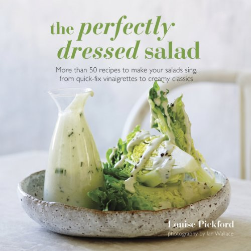 9781849754989: The Perfectly Dressed Salad: Recipes to make your salads sing, from quick-fix vinaigrettes to creamy classics