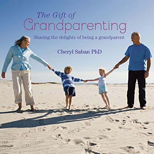 The Gift of Grandparenting: A celebration of the delights of having grandchildren: Cheryl Saban