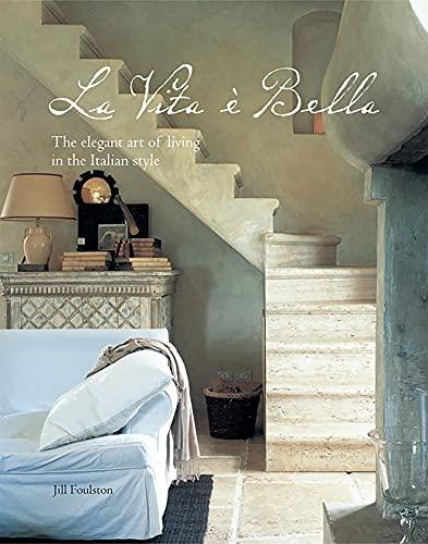 La Vita e Bella: The Elegant Art of Living in the Italian Style: Jill Foulston
