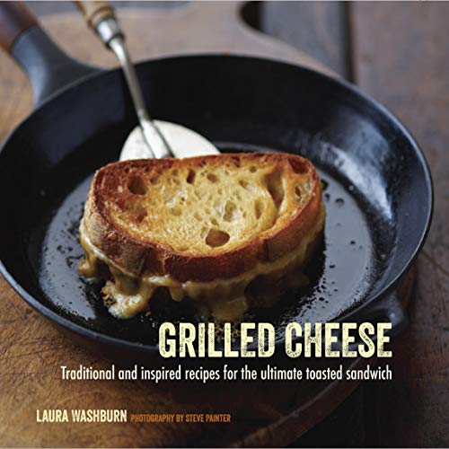 9781849755559: Grilled Cheese: Traditional and Inspired Recipes for the Ultimate Toasted Sandwich