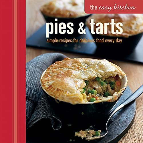Pies & Tarts: simple recipes for delicious food every day (The Easy Kitchen): Bourke, Jordan; ...