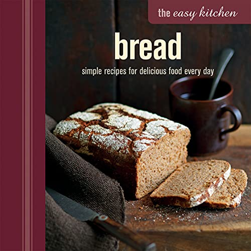 9781849755726: The Easy Kitchen: Bread: Simple recipes for delicious food every day