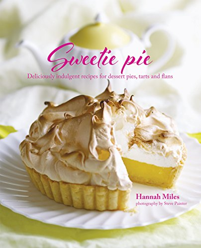 9781849756105: Sweetie Pie: Deliciously indulgent recipes for dessert pies, tarts and flans