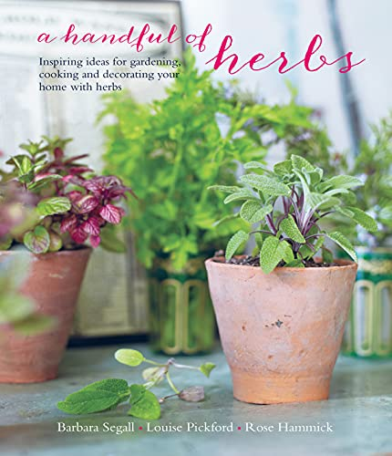 9781849757195: A Handful of Herbs: Inspiring ideas for gardening, cooking and decorating your home with herbs