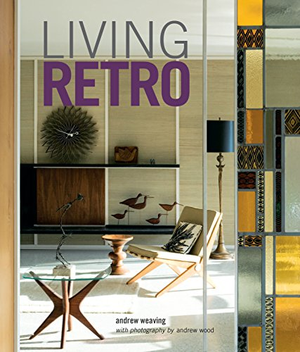 Living Retro 9781849757577 A glorious celebration of vibrant twentieth-century design, color, and pattern, Living Retro offers a privileged glimpse into a selectio