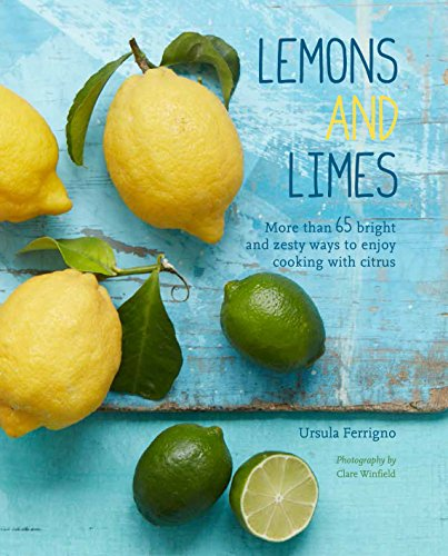 9781849758062: Lemons and Limes: 75 bright and zesty ways to enjoy cooking with citrus
