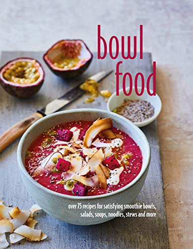 9781849758215: Bowl Food: Over 75 Recipes for Satisfying Smoothie Bowls, Salads, Soups, Noodles, Stews and More